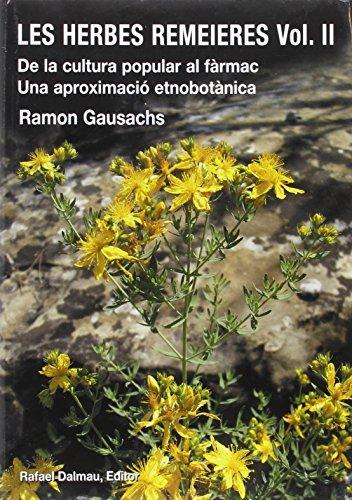 Les Herbes Remeieres. Vol. II. de La Cultura Popular Al Fàrmac. Una Aproximació Etnobotànica por Ramon Gausachs