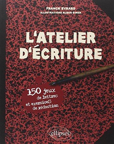 L'atelier d'écriture : 150 jeux de lettres et exercices de rédaction par Franck Evrard