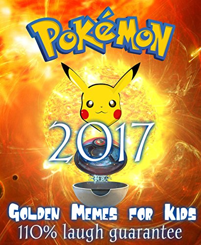 Pokemon Memes 2017: The Golden Collection of Supreme Memes: (Funny Memes 2017 - Pokemon Go Memes - Ultimate Memes - Memes For Kids)