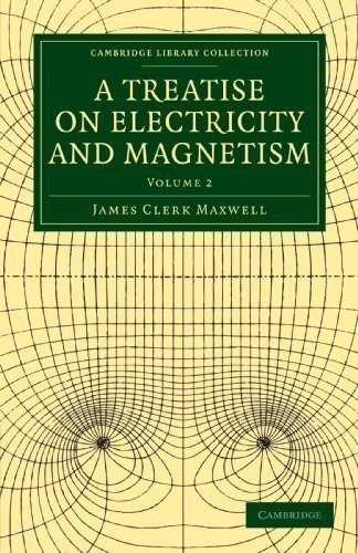 A Treatise on Electricity and Magnetism (Cambridge Library Collection - Physical Sciences) by James Clerk Maxwell (2010-06-24)