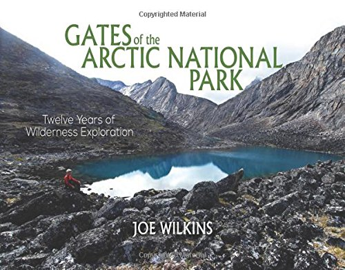 Gates of the Arctic National Park: Twelve Years of Wilderness Exploration (National Arctic Park)