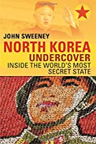 North Korea Undercover - Inside the World's Most Secret State - By John Sweeney