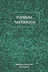 Fussball Taktikbuch: 6x9 (ähnlich A5) Notizbuch für Taktiktafel Liebhaber I Platz für bis zu 100 Spielsysteme und Taktiken I Perfekt für Fußball Trainer im Jugendbereich