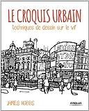 Le croquis urbain - Techniques de dessin sur le vif.