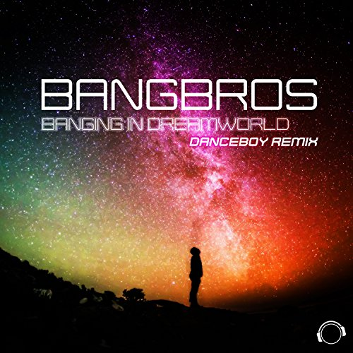 Bangbros-Banging In Dreamworld (Danceboy Remix)