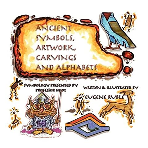 ANCIENT SYMBOLS, ARTWORK, CARVINGS AND ALPHABETS by Eugene Ruble (2009-09-09)