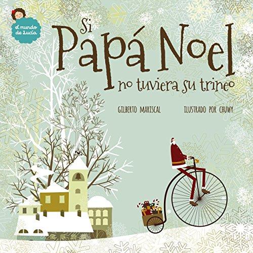 Si Papá Noel no tuviera su trineo: un libro ilustrado para niños sobre la navidad (El mundo de Lucía nº 7) por Gilberto Mariscal