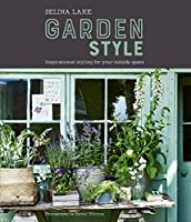 Selina Lake: Garden Style: Inspirational Styling for your Outside Space by Ryland Peters & Small
