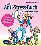 Das Anti-Stress-Buch für Erzieherinnen: Übungen und Tipps für mehr Kraft und Zufriedenheit