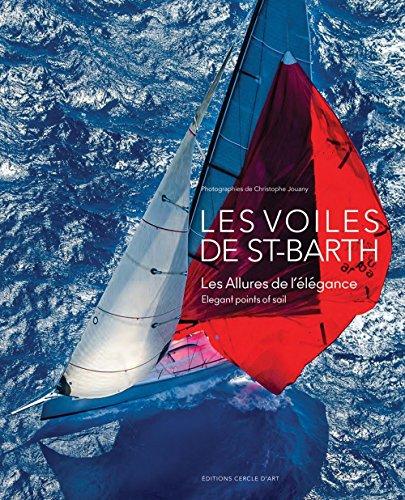 Les voiles de Saint-Barth : Les allures de l'élégance par Christophe Jouany