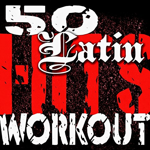 50 Latin Hits Workout (Mambo, Salsa, Samba, Reggaeton, Merengue, Cumbia