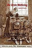 Der Erste Weltkrieg: Gesellschaft und Alltag in Forchheim, Ebermannstadt und der Fränkischen Schweiz (Die Fränkische Schweiz - Landschaft und Kultur) - Manfred Dr. Franze
