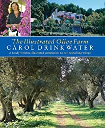 The Illustrated Olive Farm by Carol Drinkwater (Illustrated, 15 Sep 2005) Hardcover