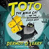 Toto the Ninja Cat and the Incredible Cheese Heist: Toto the Ninja Cat, Book 2