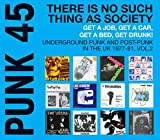 Soul Jazz Records Presents Punk 45 There Is No Such Thing As Society. Get a Job, Get a Car, Get a Bed, Get Drunk! - Underground Punk and Post Punk in the UK, 1977-1981, Vol. 2.