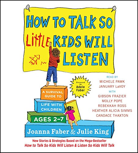 How to Talk So Little Kids Will Listen: A Survival Guide to Life with Children Ages 2-7 -