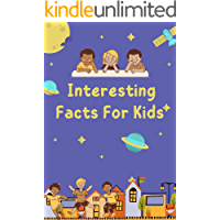 Interesting Facts For Kids: Over 900 Fun Facts about Dinosaurs, Weather, Plant, Water and Science Facts For Curious Kids…
