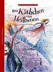 Das Käthchen von Heilbronn: Nach Heinrich von Kleist (Weltliteratur für Kinder)