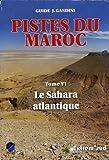 Pistes du Maroc à travers l'histoire : Tome 6, Le Sahara atlantique (Guide J. Gandini)