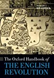 The Oxford Handbook of the English Revolution (Oxford Handbooks)