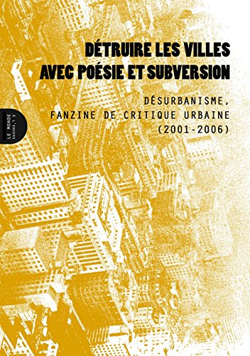 Détruire les villes avec poésie et subversion : Désurbanisme, fanzine de critique urbaine (2001-2006)