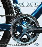 Biciclette. I modelli di ieri, oggi e domani. Ediz. illustrata