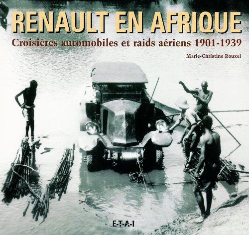 renault-en-afrique-croisires-automobiles-et-raids-ariens-1901-1939