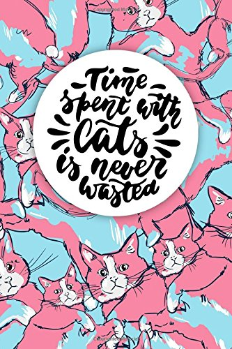 Time Spent With Cats Is Never Wasted: Cute Kawai Animal Journal Notebook 120 Pages Journal Paper Planner Art Sketchbook Diary (6 x 9) Soft Cover