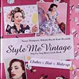 Style Me Vintage: Step-by-Step Retro Look Book: Clothes, Hair, Make-up