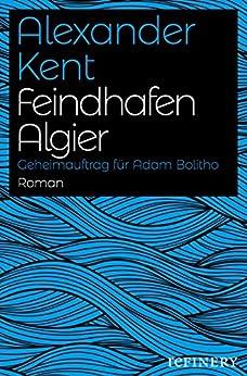 Feindhafen Algier: Geheimauftrag für Adam Bolitho (Ein Adam-Bolitho-Roman 1)