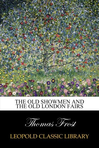 The Old Showmen and the Old London Fairs por Thomas Frost