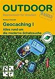 Geocaching I - Alles rund um die moderne Schatzsuche (OutdoorHandbuch) - Markus Gründel
