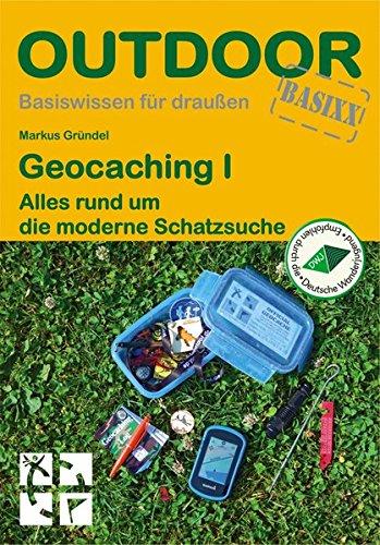 Geocaching I - Alles rund um die moderne Schatzsuche (OutdoorHandbuch)