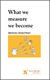 What we measure we become (Design of Life Book 1)