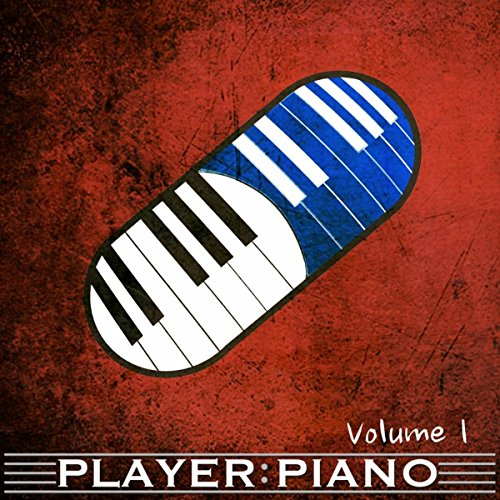 Player Piano Volume I