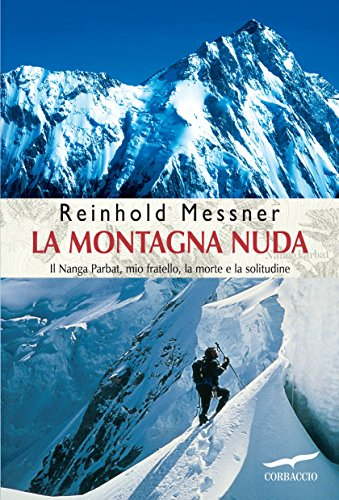 La montagna nuda: Il Nanga Parbat, mio fratello, la morte e la solitudine (Italian Edition)