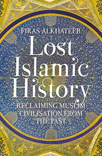 Lost islamic history reclaiming muslim civilization from the past lost islamic history reclaiming muslim civilization from the past by alkhateeb firas fandeluxe Gallery