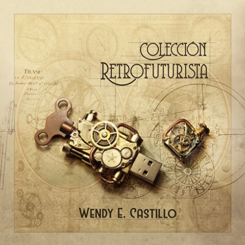Colección retrofuturista: Un paseo por la obra de Wendy E. Castillo (English Edition) -