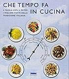 Che tempo fa in cucina. A tavola con il meteo, i migliori piatti della tradizione italiana. Ediz. illustrata...