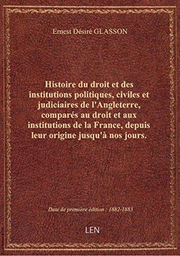 Histoire dudroitetdes institutions politiques, civiles etjudiciaires del'Angleterre,comparés a