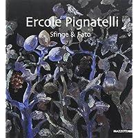 Ercole Pignatelli. Sfinge & fato. Catalogo della mostra (Monteroni di