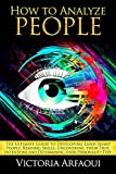 How to Analyze People: The Ultimate Guide to Developing Laser-Sharp People Reading Skills, Uncovering Their True Intentions and Determining Their Personality Type