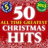 50 All Time Greatest Christmas Hits - 2015 Edition (Plus 5 Bonus Tracks - Original Xmas Recordings!)