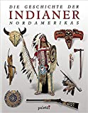 Die Geschichte der Indianer Nordamerikas