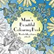 Mum's Beautiful Colouring Book: Wonderfully relaxing artwork