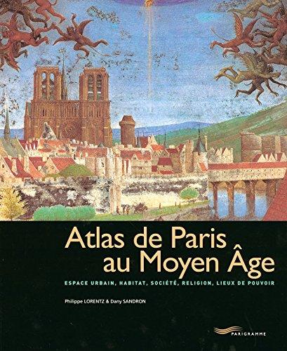 Atlas de Paris au Moyen-Age par Philippe Lorentz