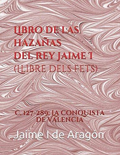 Libro de las hazañas del rey Jaime I (Llibre dels Fets): c. 127-289: La conquista de Valencia por Jaime I de Aragón