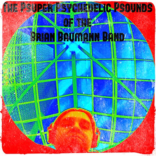 The Psuper Psychedelic Psounds of the Brian Baumann Band - Psychedelic-band