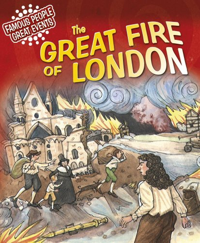 Famous People, Great Events: The Great Fire of London: Famous People, Great Events