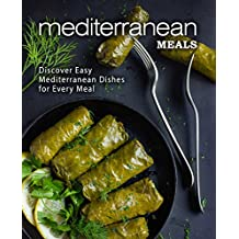 Mediterranean Meals: Discover Easy Mediterranean Dishes for Every Meal (English Edition)
